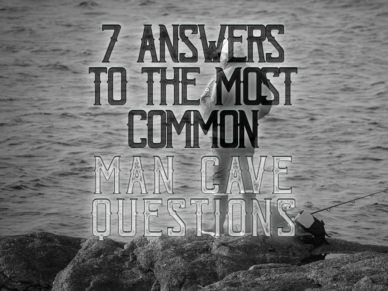 7 answers to the most common man cave questions