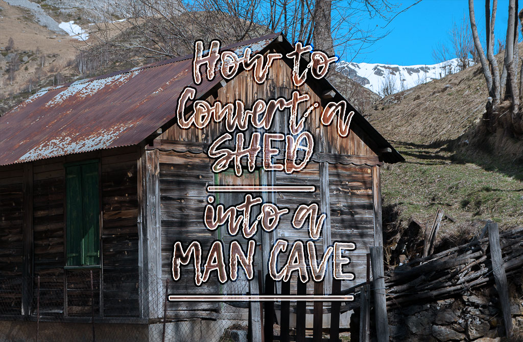 how to convert a shed into a man cave